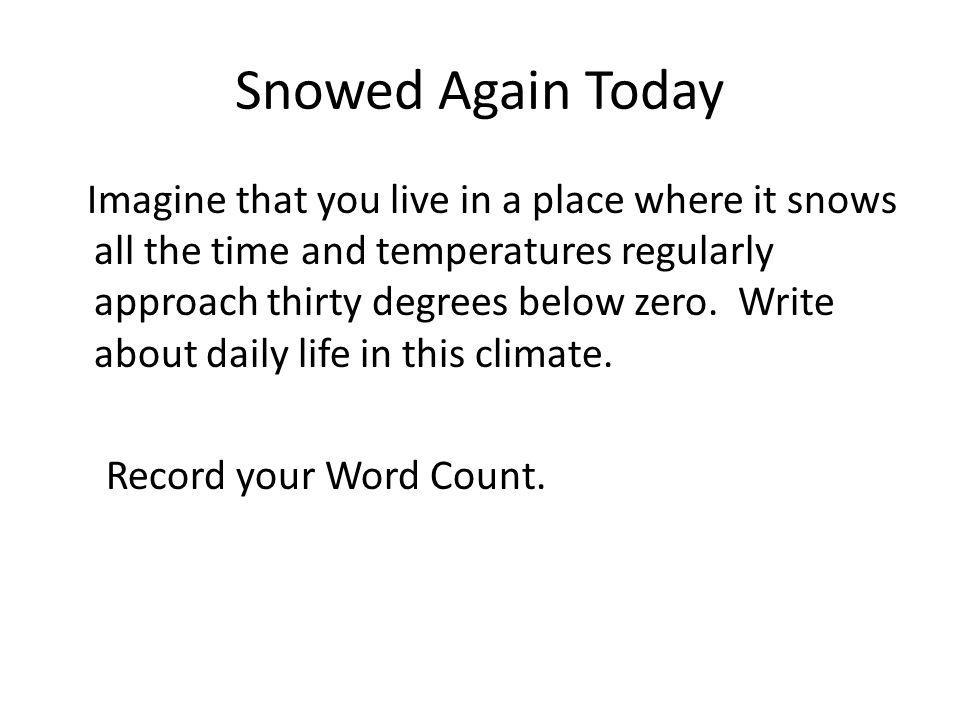 Snowed Again Today Imagine that you live in a place where it snows all the time and temperatures regularly approach thirty degrees below zero. Write a