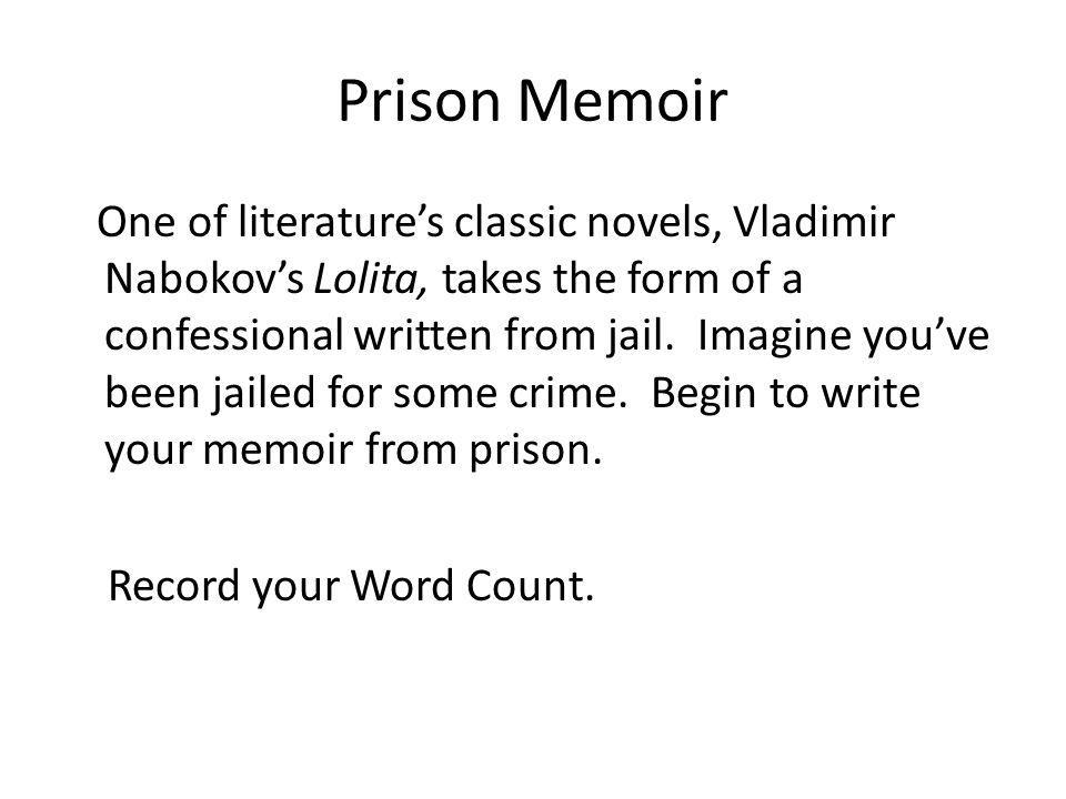Prison Memoir One of literatures classic novels, Vladimir Nabokovs Lolita, takes the form of a confessional written from jail. Imagine youve been jail