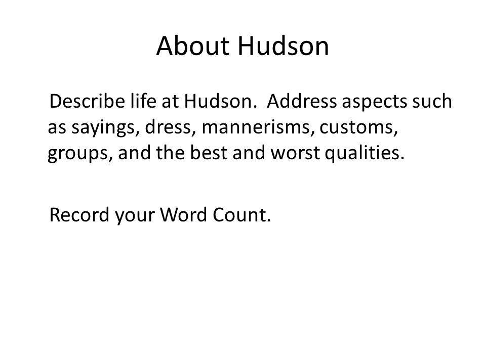 About Hudson Describe life at Hudson. Address aspects such as sayings, dress, mannerisms, customs, groups, and the best and worst qualities. Record yo