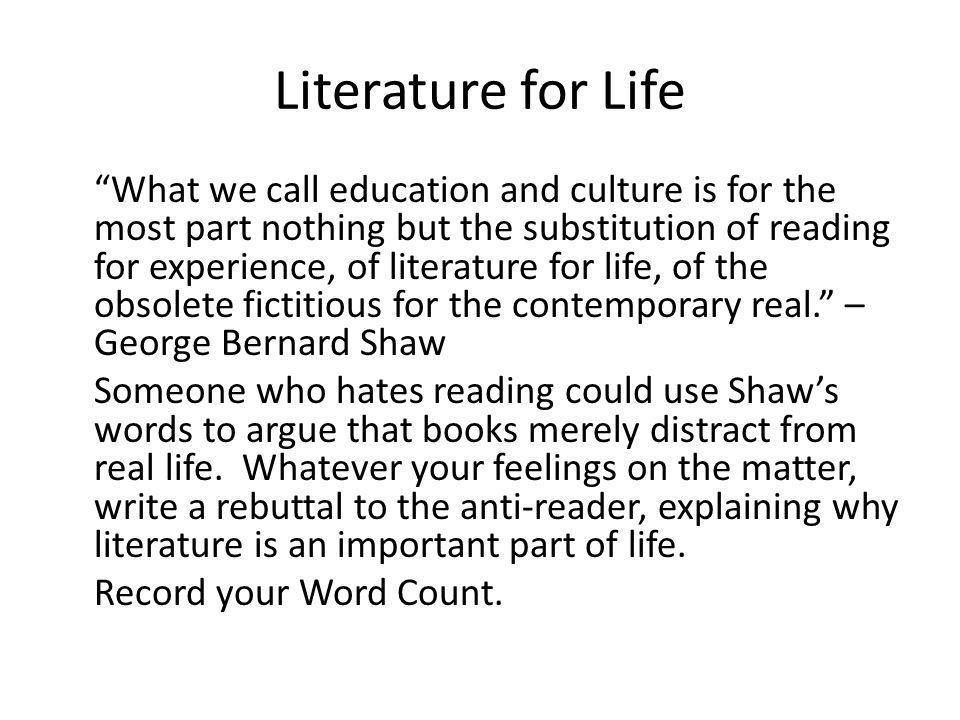 Literature for Life What we call education and culture is for the most part nothing but the substitution of reading for experience, of literature for