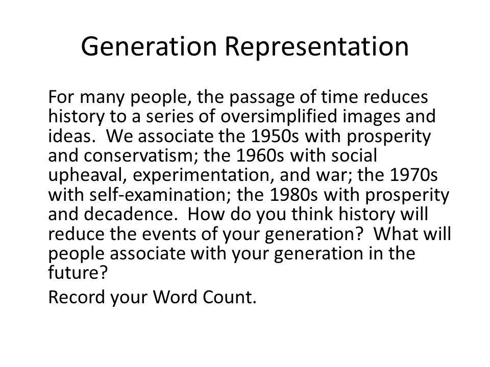 Generation Representation For many people, the passage of time reduces history to a series of oversimplified images and ideas. We associate the 1950s