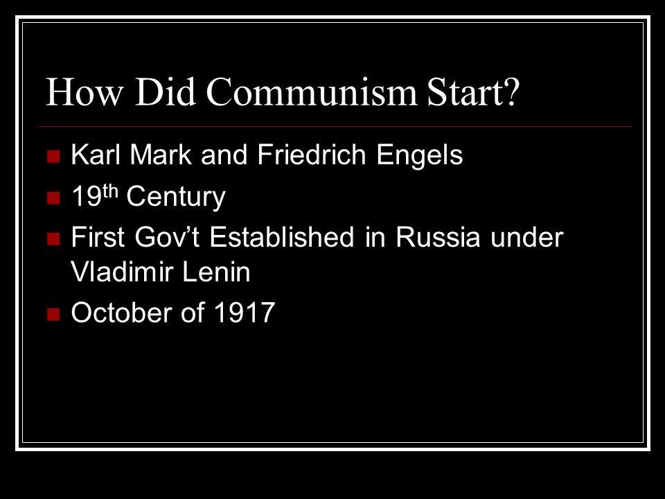 How Did Communism Start? Karl Mark and Friedrich Engels 19 th Century First Govt Established in Russia under Vladimir Lenin October of 1917