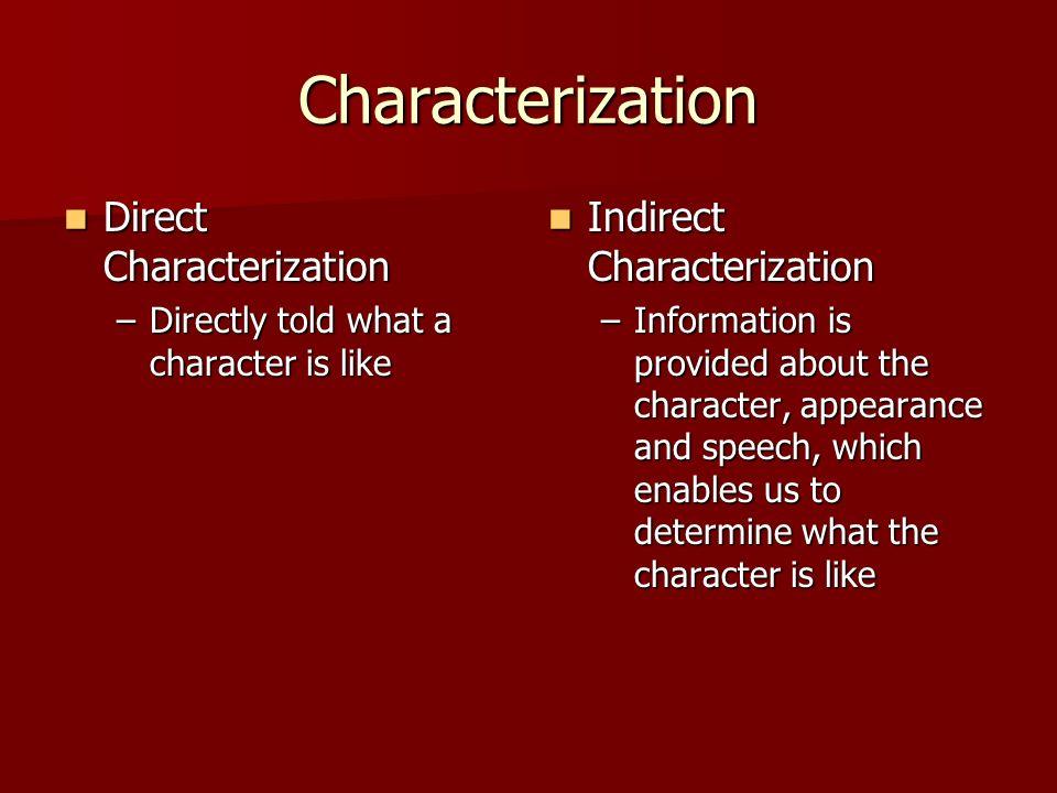 Characterization Direct Characterization Direct Characterization –Directly told what a character is like Indirect Characterization Indirect Characteri
