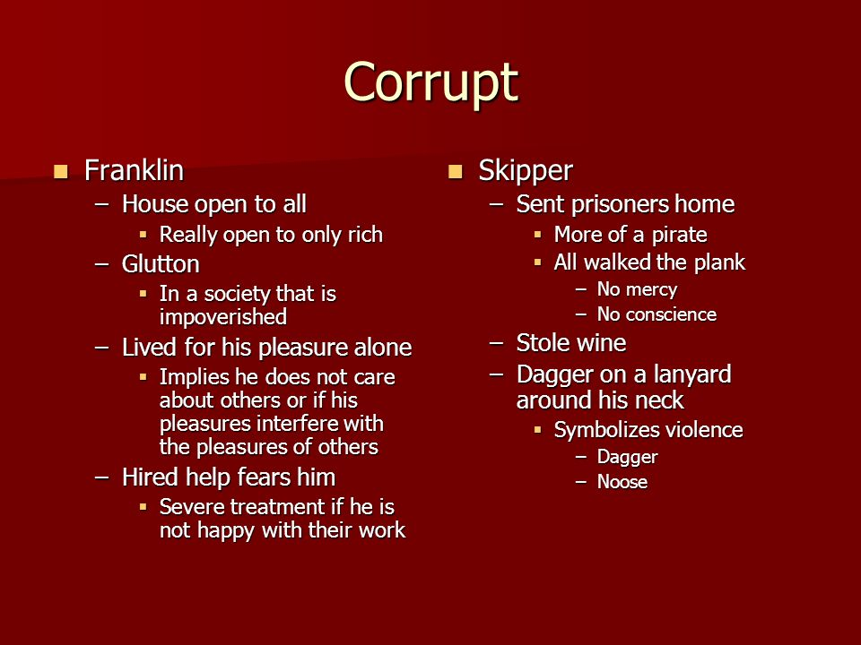 Corrupt Franklin Franklin –House open to all Really open to only rich Really open to only rich –Glutton In a society that is impoverished In a society