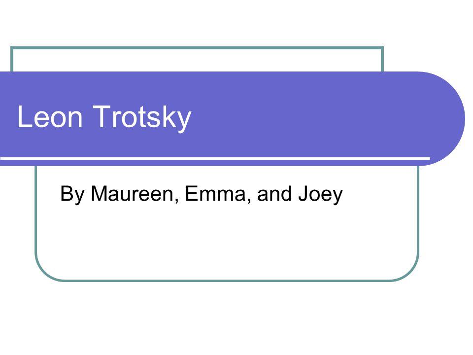Leon Trotsky By Maureen, Emma, and Joey