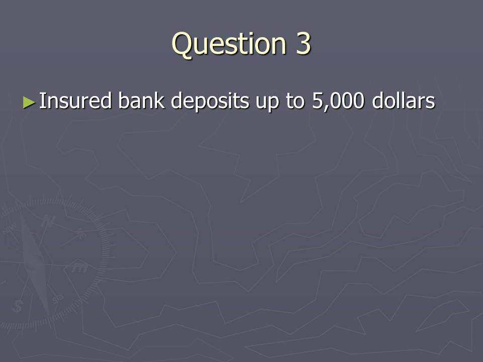 Question 3 Insured bank deposits up to 5,000 dollars Insured bank deposits up to 5,000 dollars