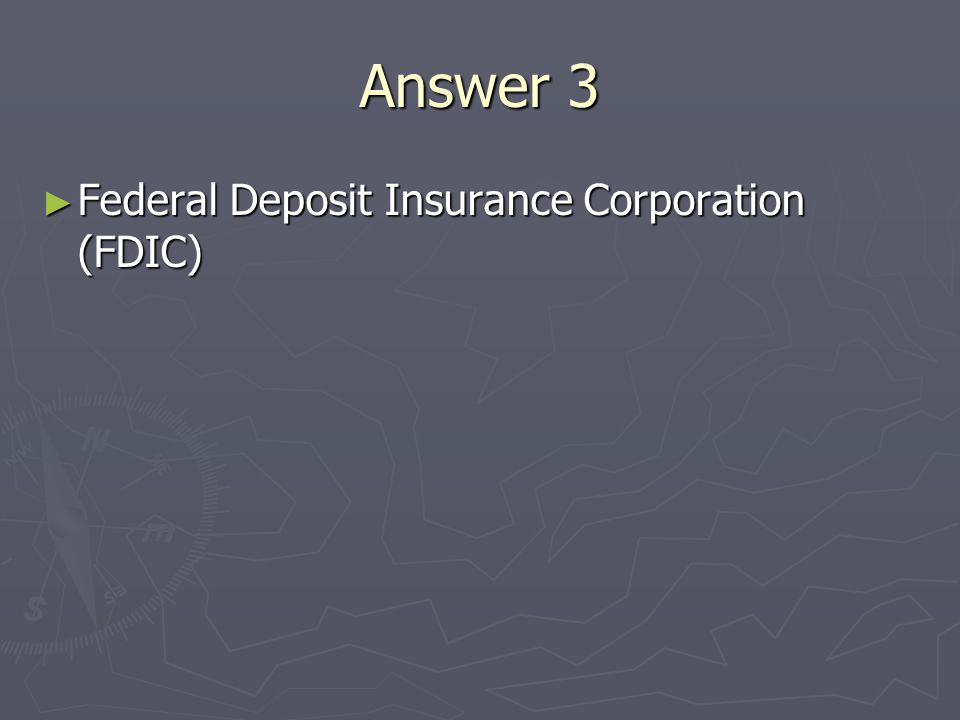 Answer 3 Federal Deposit Insurance Corporation (FDIC) Federal Deposit Insurance Corporation (FDIC)