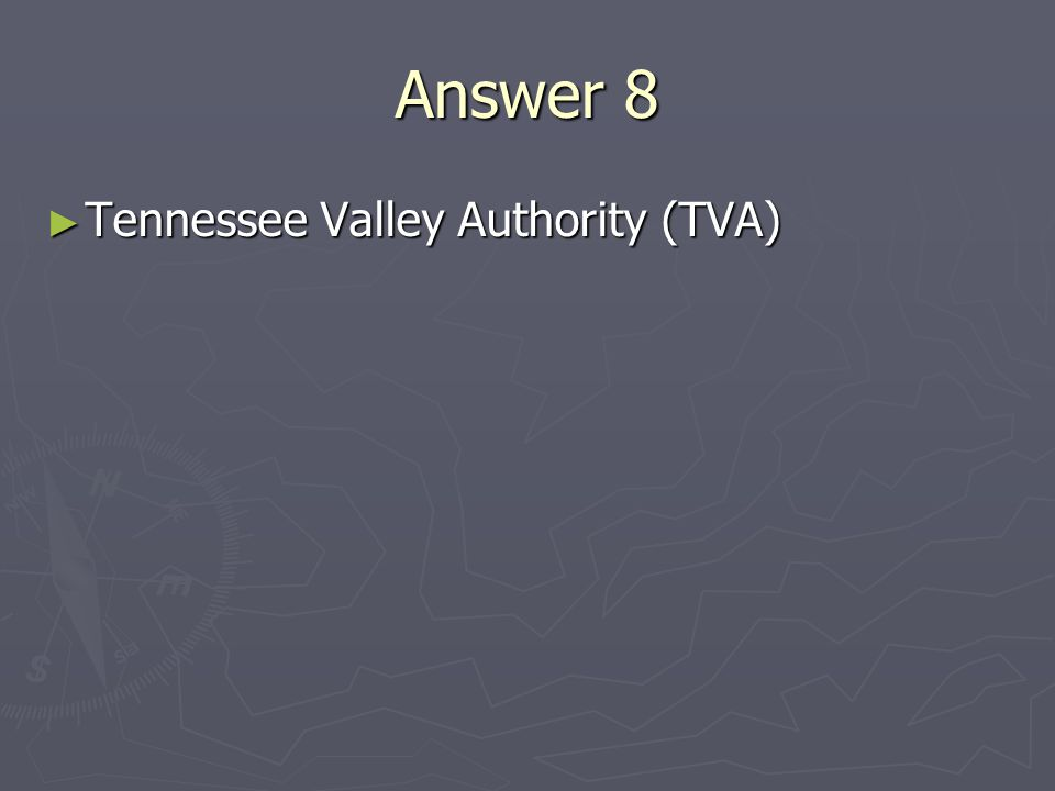 Answer 8 Tennessee Valley Authority (TVA) Tennessee Valley Authority (TVA)