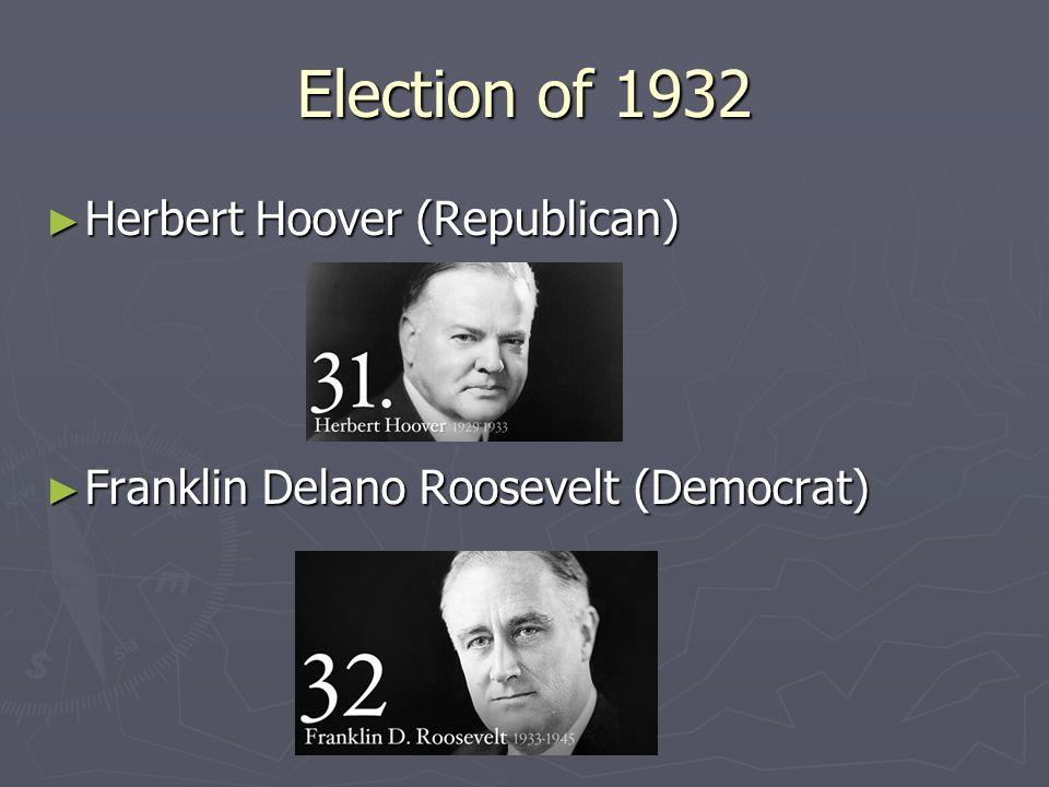 Election of 1932 Herbert Hoover (Republican) Herbert Hoover (Republican) Franklin Delano Roosevelt (Democrat) Franklin Delano Roosevelt (Democrat)