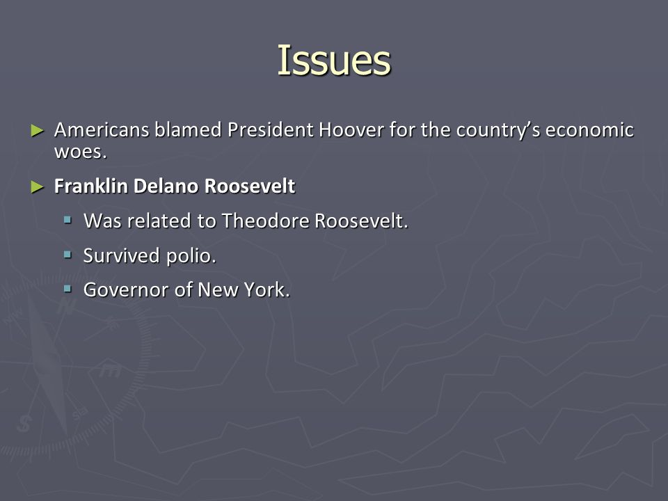 Issues Americans blamed President Hoover for the countrys economic woes.