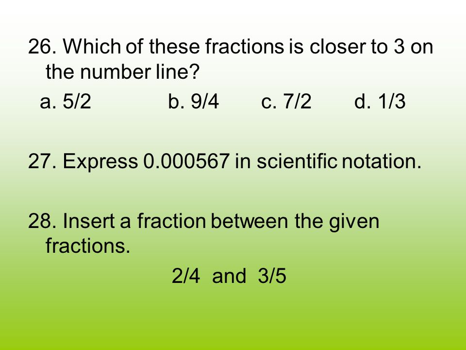 26. Which of these fractions is closer to 3 on the number line.