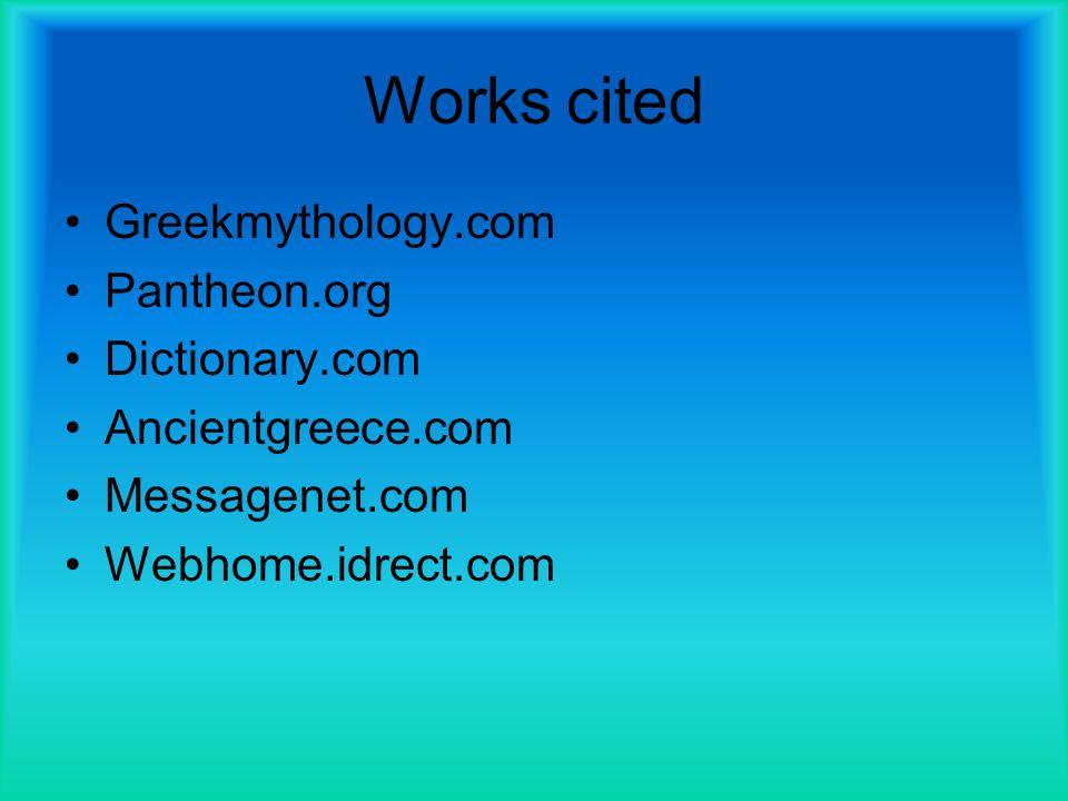 Works cited Greekmythology.com Pantheon.org Dictionary.com Ancientgreece.com Messagenet.com Webhome.idrect.com