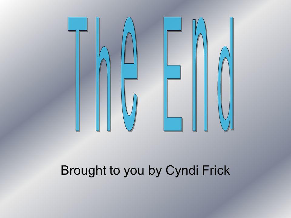 Brought to you by Cyndi Frick