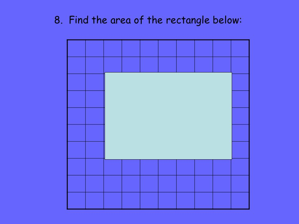 8. Find the area of the rectangle below: