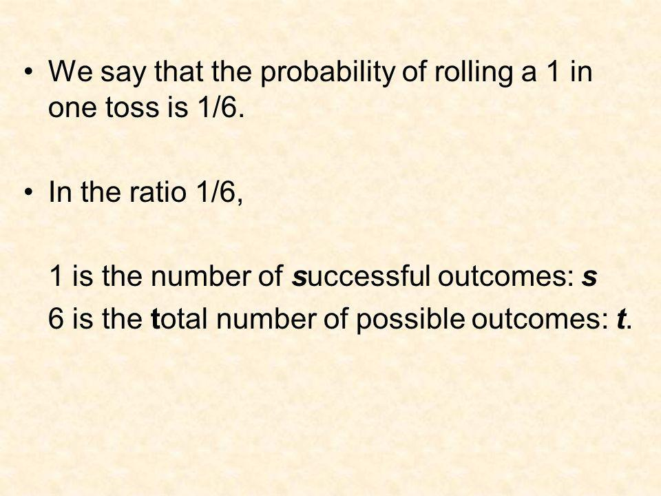 We say that the probability of rolling a 1 in one toss is 1/6.