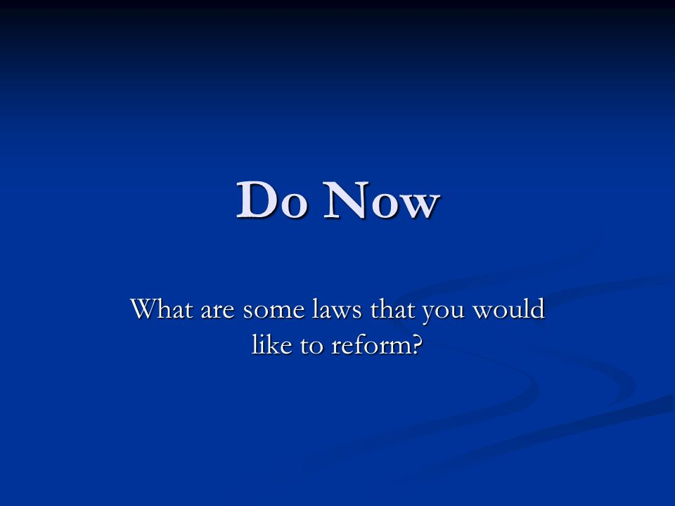 Do Now What are some laws that you would like to reform?