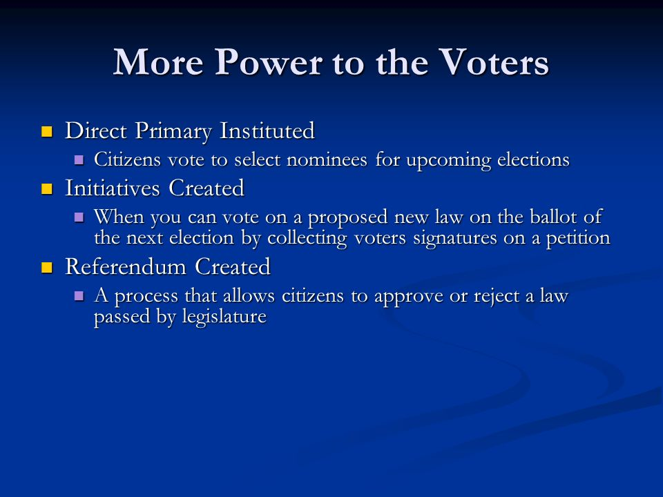 More Power to the Voters Direct Primary Instituted Direct Primary Instituted Citizens vote to select nominees for upcoming elections Citizens vote to