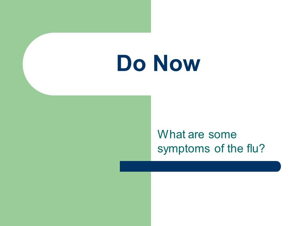 Do Now What are some symptoms of the flu?