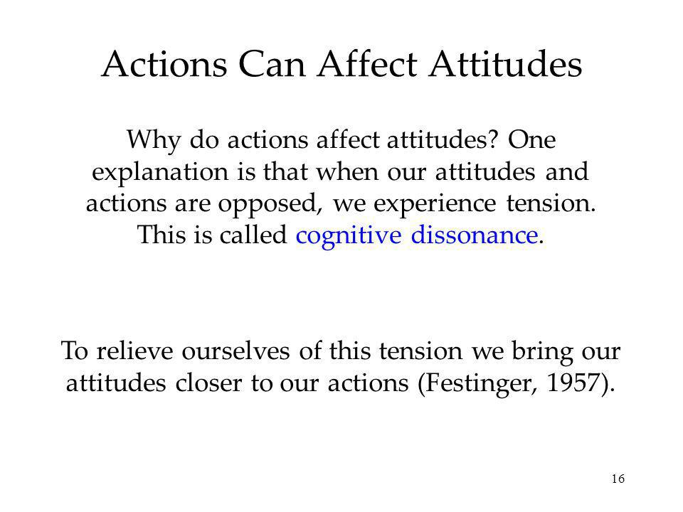 16 Actions Can Affect Attitudes Why do actions affect attitudes.