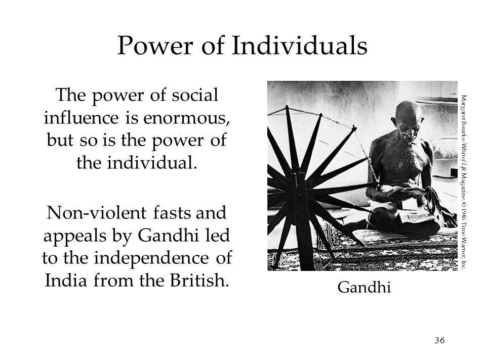 36 Power of Individuals The power of social influence is enormous, but so is the power of the individual.