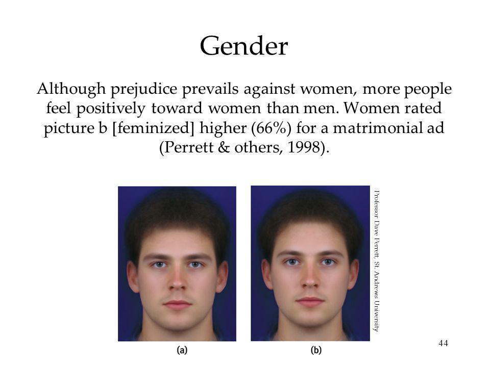 44 Gender Although prejudice prevails against women, more people feel positively toward women than men.