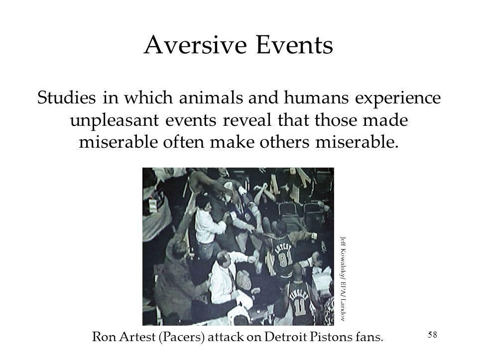 58 Aversive Events Studies in which animals and humans experience unpleasant events reveal that those made miserable often make others miserable.