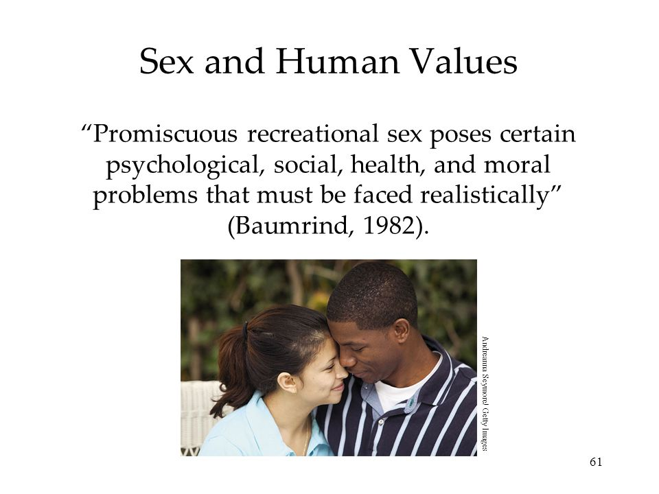 61 Sex and Human Values Promiscuous recreational sex poses certain psychological, social, health, and moral problems that must be faced realistically