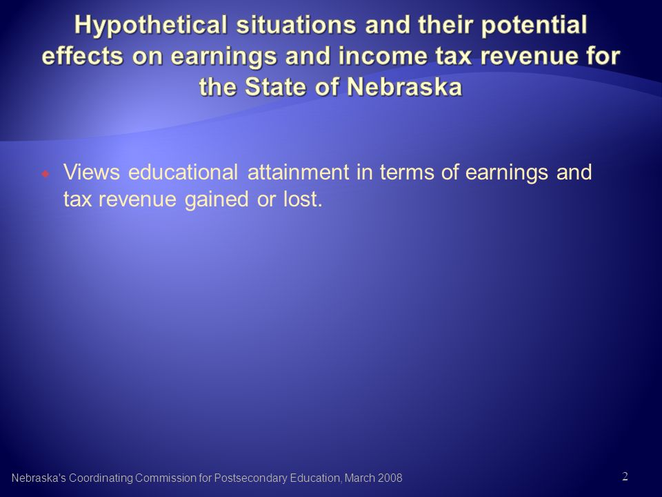 Views educational attainment in terms of earnings and tax revenue gained or lost. Nebraska's Coordinating Commission for Postsecondary Education, Marc