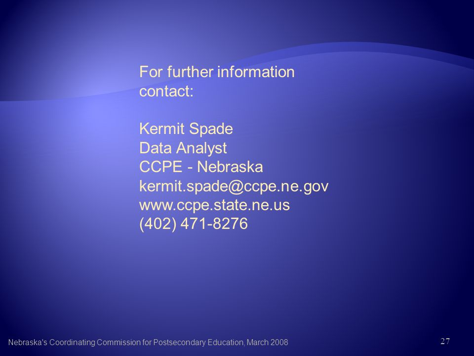 Nebraska's Coordinating Commission for Postsecondary Education, March 2008 For further information contact: Kermit Spade Data Analyst CCPE - Nebraska