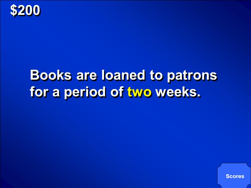 © Mark E. Damon - All Rights Reserved $200 Books are loaned to patrons for a period of how many weeks?