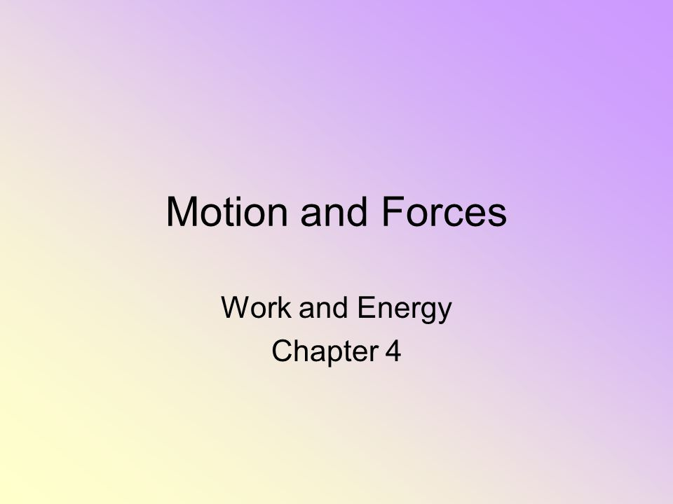 Motion and Forces Work and Energy Chapter 4