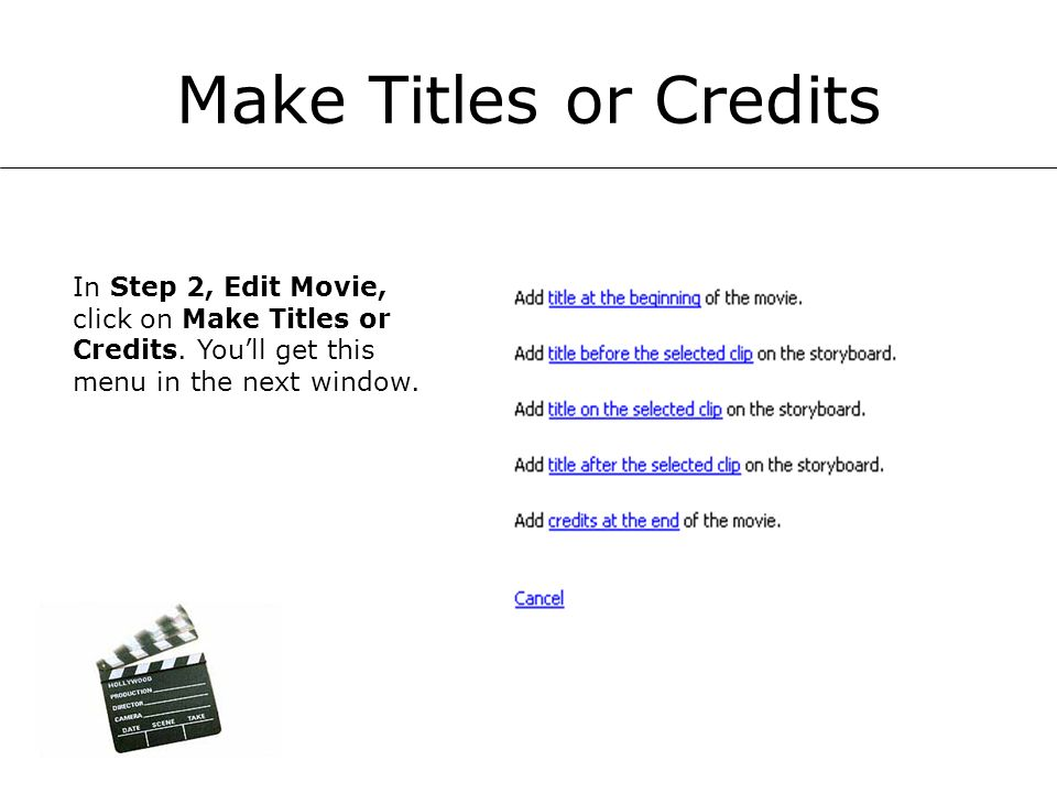 Make Titles or Credits In Step 2, Edit Movie, click on Make Titles or Credits. Youll get this menu in the next window.
