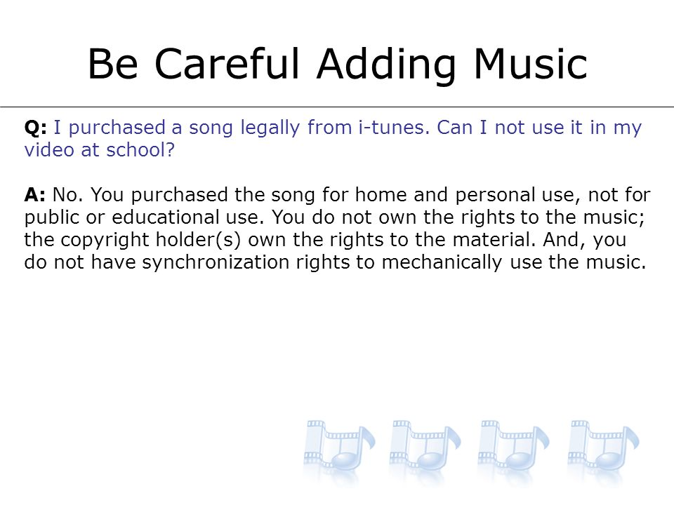 Be Careful Adding Music Q: I purchased a song legally from i-tunes.
