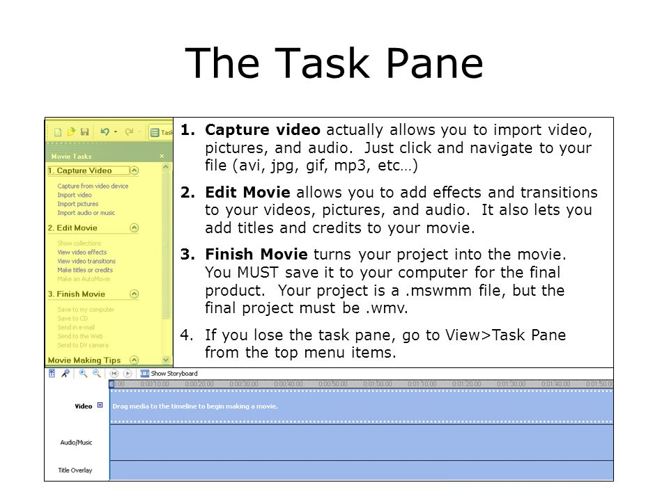 The Task Pane 1.Capture video actually allows you to import video, pictures, and audio.