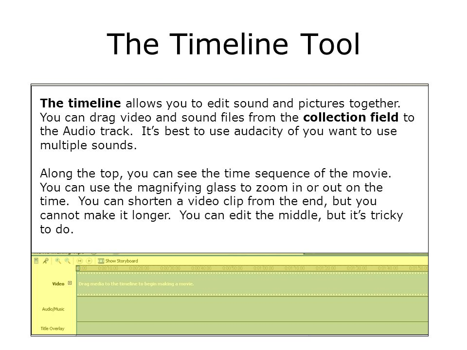 The Timeline Tool The timeline allows you to edit sound and pictures together. You can drag video and sound files from the collection field to the Aud
