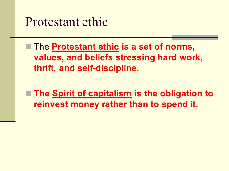 Protestant ethic The Protestant ethic is a set of norms, values, and beliefs stressing hard work, thrift, and self-discipline. The Spirit of capitalis