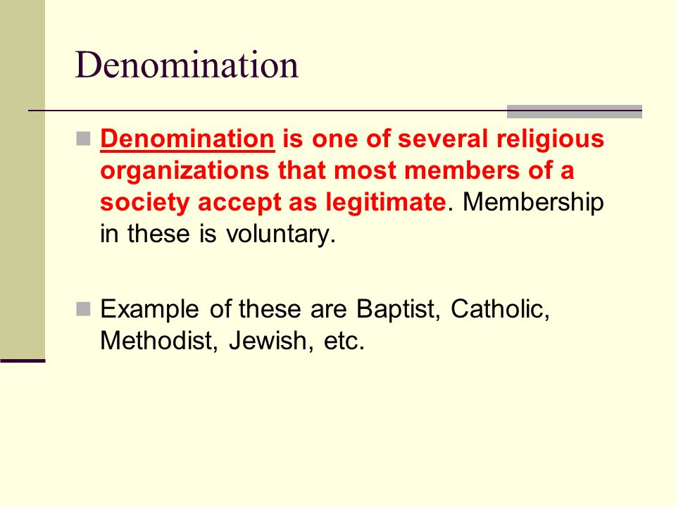 Denomination Denomination is one of several religious organizations that most members of a society accept as legitimate. Membership in these is volunt