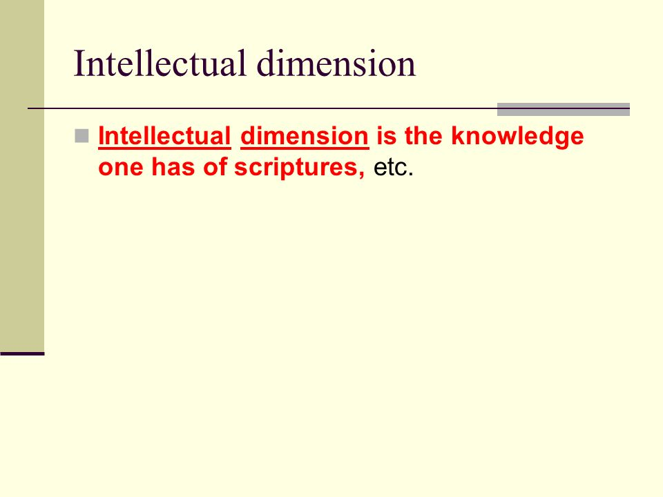 Intellectual dimension Intellectual dimension is the knowledge one has of scriptures, etc.