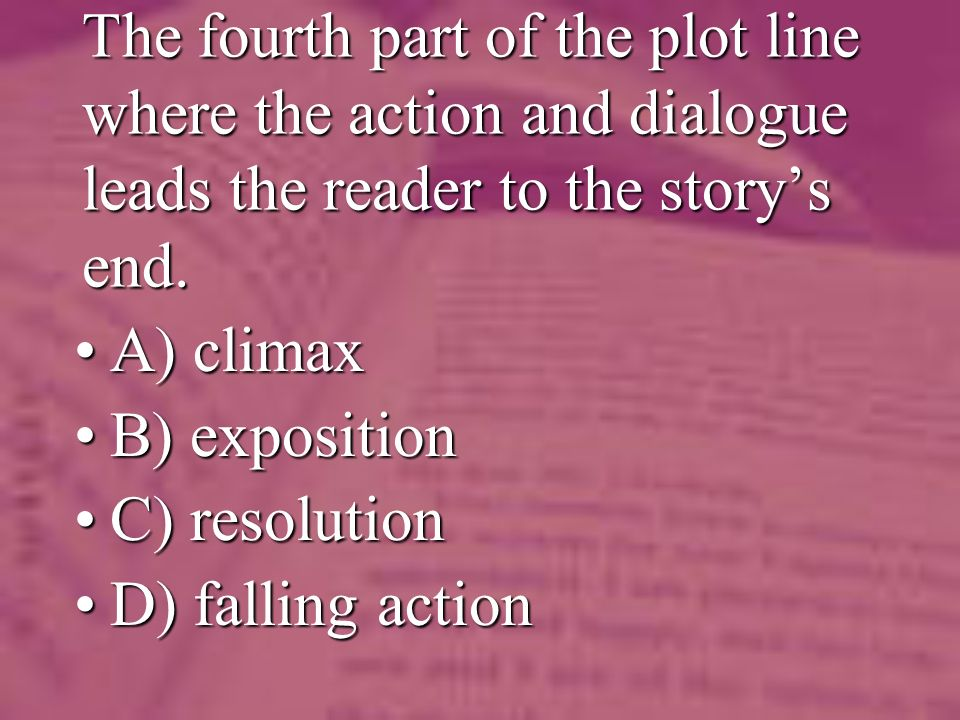 The fourth part of the plot line where the action and dialogue leads the reader to the storys end.