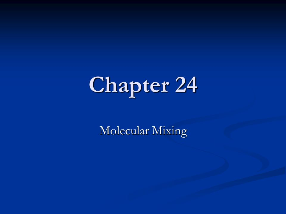 Chapter 24 Molecular Mixing
