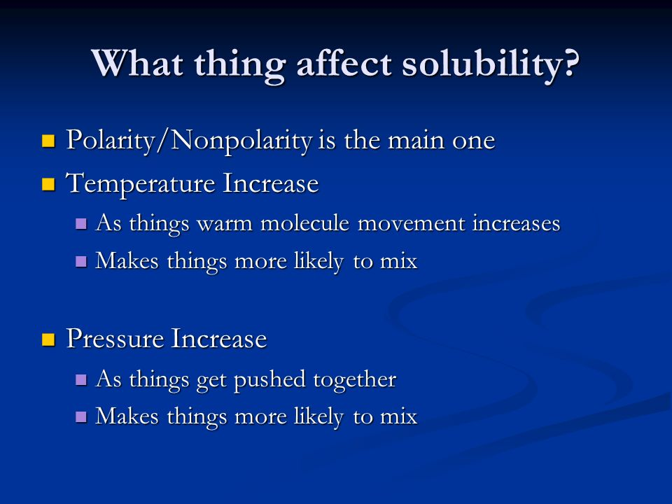 What thing affect solubility.