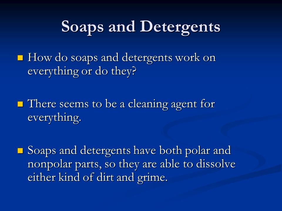 Soaps and Detergents How do soaps and detergents work on everything or do they.