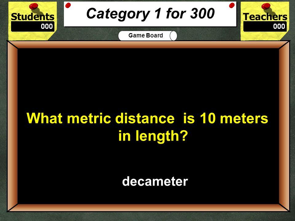 StudentsTeachers Game Board 300 What metric distance is 10 meters in length.