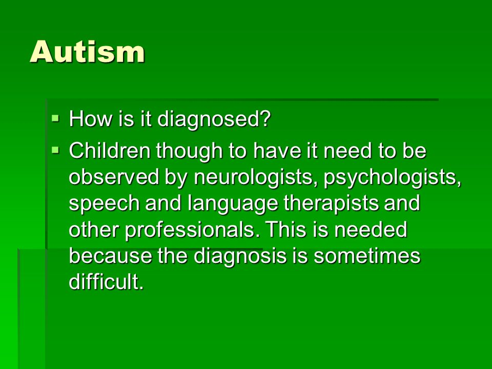 Autism How is it diagnosed. How is it diagnosed.