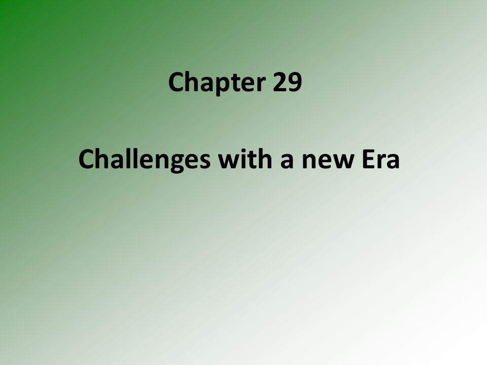 Chapter 29 Challenges with a new Era