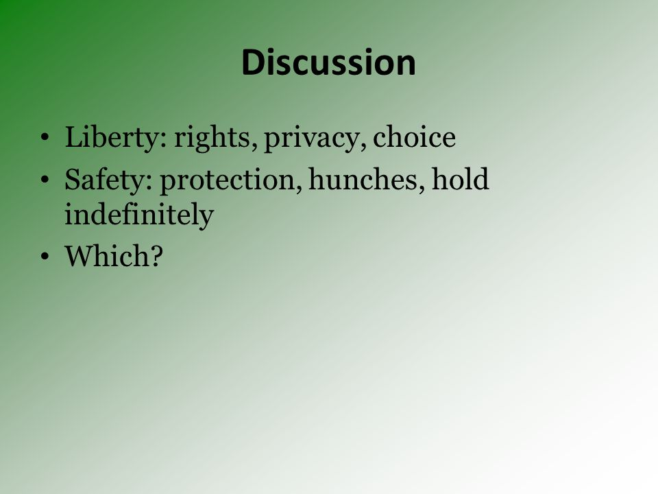 Discussion Liberty: rights, privacy, choice Safety: protection, hunches, hold indefinitely Which?