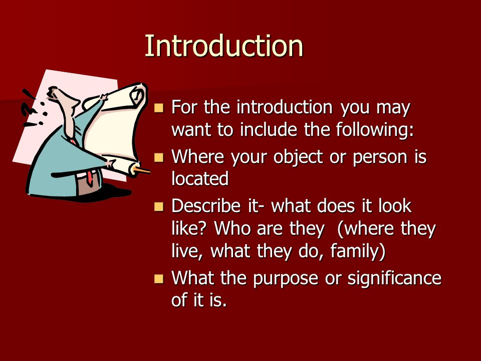 Introduction For the introduction you may want to include the following: For the introduction you may want to include the following: Where your object