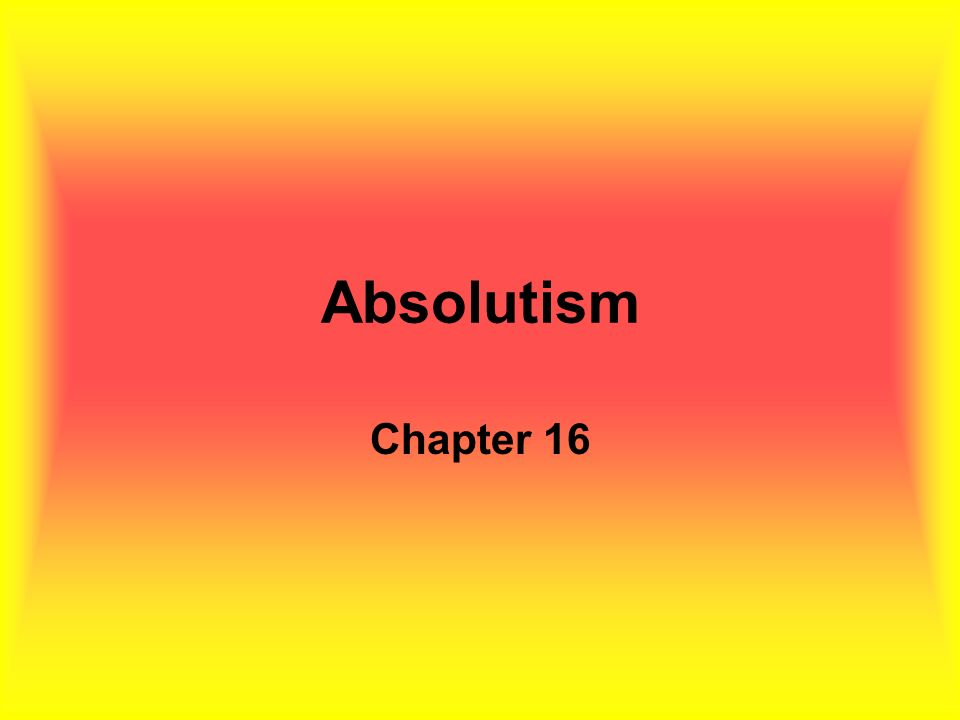 Absolutism Chapter 16
