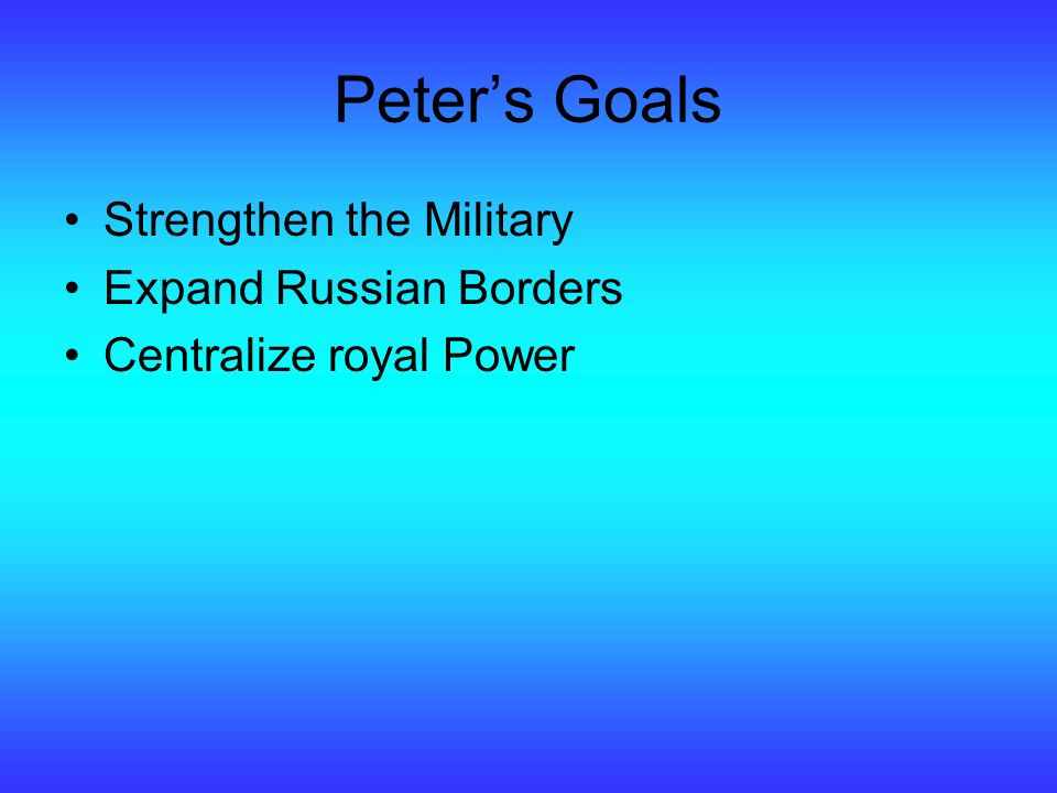 Peters Goals Strengthen the Military Expand Russian Borders Centralize royal Power