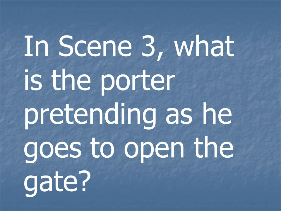 In Scene 3, what is the porter pretending as he goes to open the gate?